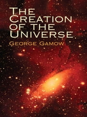 The Creation of the Universe ebook by George Gamow
