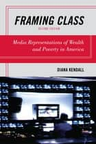 Framing Class - Media Representations of Wealth and Poverty in America ebook by Diana Kendall