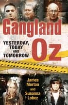 Gangland Oz - Yesterday, Today and Tomorrow ebook by James Morton, Susanna Lobez
