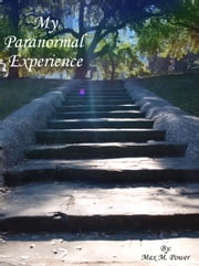 My Paranormal Experience ebook by Max M Power
