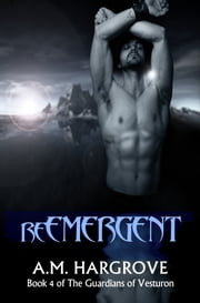reEMERGENT - Book 4 of The Guardians of Vesturon ebook by A. M. Hargrove