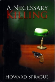 A Necessary Killing ebook by Howard Lee Sprague