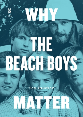 Why the Beach Boys Matter ebook by Tom Smucker