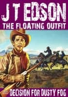 The Floating Outfit 27: Decision for Dusty Fog ebook by J.T. Edson