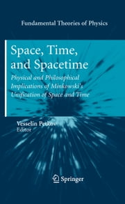 Space, Time, and Spacetime - Physical and Philosophical Implications of Minkowski's Unification of Space and Time ebook by Vesselin Petkov