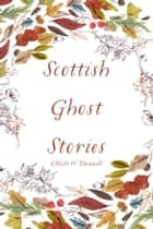 Scottish Ghost Stories ebook by Elliott O'Donnell