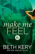 Make Me Feel (Make Me: Part Six) ebook by Beth Kery