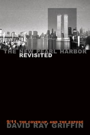 The New Pearl Harbor Revisited - 9/11, the Cover-Up, and the Expose ebook by David Ray Griffin