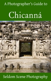 A Photographer's Guide to Chicanná ebook by Kobo.Web.Store.Products.Fields.ContributorFieldViewModel