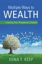 Multiple Ways To Wealth ebook by Edna F. Keep