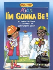 Afro Bets Kids: I'm Gonna Be! ebook by Hudson, Wade