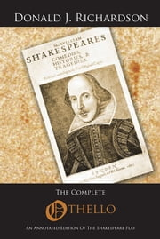 The Complete Othello - An Annotated Edition Of The Shakespeare Play ebook by Donald J. Richardson