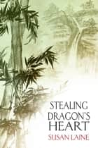 Stealing Dragon's Heart ebook by Susan Laine