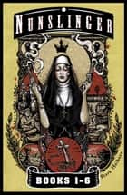 Nunslinger - The First Omnibus - Nunslinger Parts 1-6 ebook by Stark Holborn