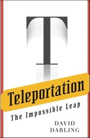 Teleportation: The Impossible Leap ebook by Darling, David