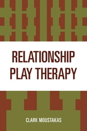 Relationship Play Therapy ebook by Clark Moustakas