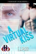 A Virtual Kiss ebook by E. D. Parr