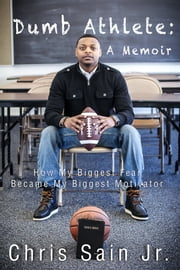 Dumb Athlete - How My Biggest Fear Became My Biggest Motivator ebook by Chris Sain Jr.