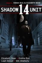 Shadow Unit 14 ebook by Emma Bull