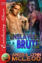 Enslaved by a Brute ebook by Anitra Lynn McLeod