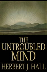 The Untroubled Mind ebook by Herbert J. Hall