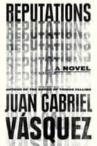 ebook Reputations de Juan Gabriel Vásquez