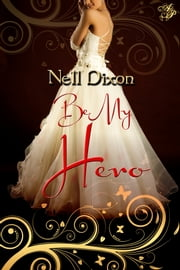 Be My Hero ebook by Nell Dixon