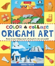 Color & Collage Origami Art - [Downloadable Material Included] ebook by Andrew Dewar