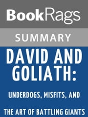 David and Goliath: Underdogs, Misfits, and the Art of Battling Giants by Malcolm Gladwell Summary & Study Guide ebook by BookRags