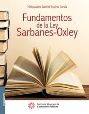 Fundamentos de la Ley Sarbanes-Oxley ebook by Melquiades Gabriel Espino García