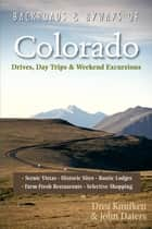 Backroads & Byways of Colorado: Drives, Day Trips & Weekend Excursions (Second Edition) (Backroads & Byways) ebook by Drea Knufken,John Daters