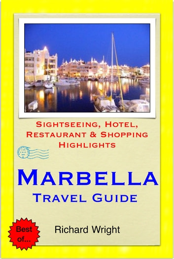 Marbella (Costa del Sol), Spain Travel Guide - Sightseeing, Hotel, Restaurant & Shopping Highlights (Illustrated) ebook by Richard Wright