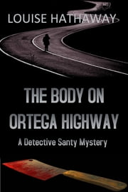 The Body on Ortega Highway: A Detective Santy Mystery ebook by Louise Hathaway