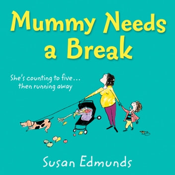 Mummy Needs a Break audiobook by Susan Edmunds