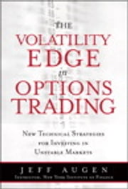 The Volatility Edge in Options Trading - New Technical Strategies for Investing in Unstable Markets, The ebook by Jeff Augen