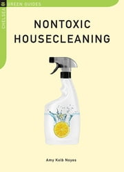 Nontoxic Housecleaning ebook by Amy Kolb Noyes