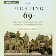 The Fighting 69th - One Remarkable National Guard Unit's Journey from Ground Zero to Baghdad audiobook by Sean Michael Flynn