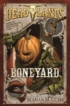Deadlands: Boneyard ebook by