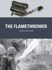 The Flamethrower ebook by Chris McNab,Mr Steve Noon,Alan Gilliland
