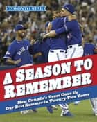 A Season to Remember - How Canada's Team Gave Us the Best Summer in Twenty-two Years ebook by The Toronto Star