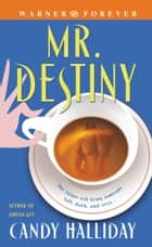 Mr. Destiny ebook by Candy Halliday