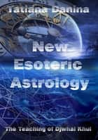 The Teaching of Djwhal Khul: New Esoteric Astrology - 1 ebook by Tatiana Danina
