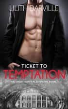 Ticket to Temptation ebook by Lilith Darville