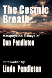 The Cosmic Breath: Metaphysical Essays of Don Pendleton, Introduction by Linda Pendleton ebook by Don Pendleton