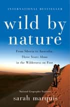 Wild by Nature - From Siberia to Australia, Three Years Alone in the Wilderness on Foot ebook by Sarah Marquis, Stephanie Hellert