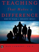 Teaching That Makes a Difference - How to Teach for Holistic Impact ebook by Dan Lambert