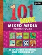 101 More Mixed Media Techniques ebook by Cherril Doty,Marsh Scott,Heather Greenwood