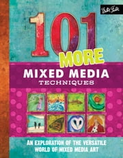 101 More Mixed Media Techniques - An exploration of the versatile world of mixed media art ebook by Cherril Doty,Marsh Scott,Heather Greenwood