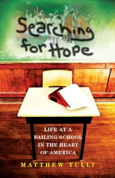 Searching for Hope - Life at a Failing School in the Heart of America ebook by Matthew Tully