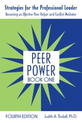 Peer Power, Book One - Strategies for the Professional Leader: Becoming an Effective Peer Helper and Conflict Mediator ebook by Judith A. Tindall